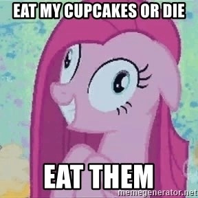 Crazy Pinkie Pie - EAT MY CUPCAKES OR DIE EAT THEM