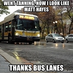 Thanks bus lanes! - went tanning, now I look like Matt Hayes THanks bus lanes