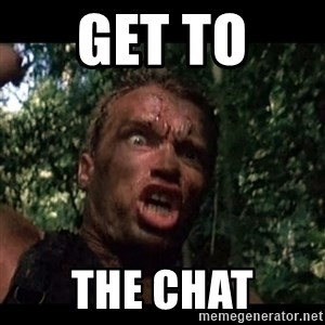 Arnie get to the choppa - GET TO  THE CHAT