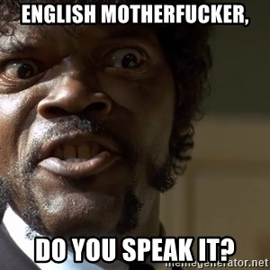 Samuel Jackson pulp fiction - English Motherfucker, Do you speak it?