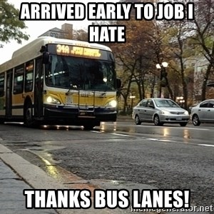 Thanks bus lanes! - arrived early to job i hate thanks bus lanes!