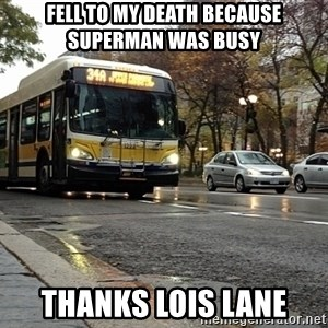 Thanks bus lanes! - Fell to my death because superman was busy Thanks Lois Lane