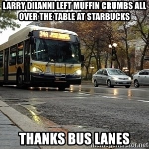 Thanks bus lanes! - Larry Diianni left muffin crumbs all over the table at starbucks thanks bus lanes