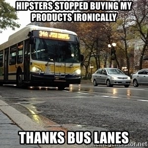 Thanks bus lanes! - Hipsters stopped buying my products ironically thanks bus lanes