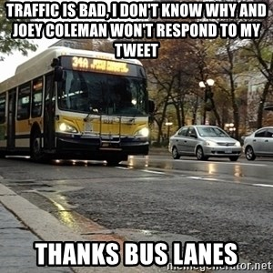 Thanks bus lanes! - traffic is bad, I don't know why and joey coleman won't respond to my tweet thanks bus lanes