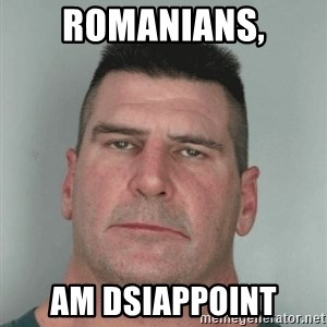 Son Am Disappoint - Romanians, Am Dsiappoint