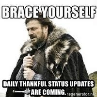 meme Brace yourself -  Daily thankful status updates are coming.