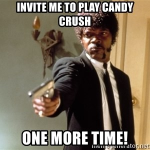 Samuel L Jackson - Invite me to play candy crush one more time!
