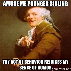 Joseph Ducreux - Amuse me younger sibling thy act of behavior rejoices my sense of humor
