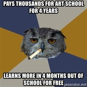 Art Student Owl - Pays thousands for art school for 4 years Learns more in 4 months out of school for free