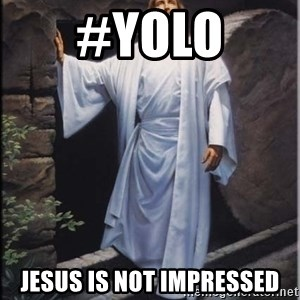 Hell Yeah Jesus - #YOLO Jesus is not impressed