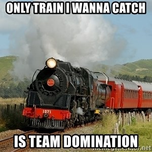 Success Train - ONLY TRAIN I WANNA CATCH  IS TEAM DOMINATION