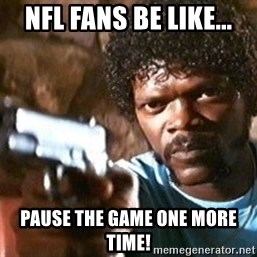 Pulp Fiction - NFL fans be like... pause the game one more time!