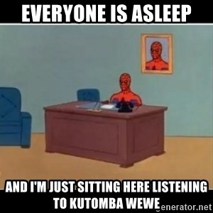 Spiderman office - Everyone is asleep And i'm just sitting here listening to kutomba wewe
