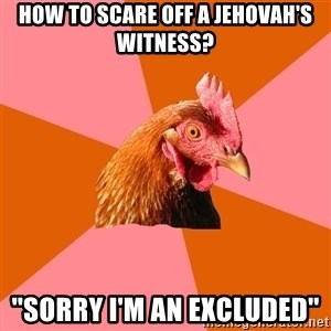Anti Joke Chicken - How to scare off a jehovah's witness? ''sorry I'm an excluded''