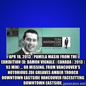 Tom Waterhouse -  Apr 18, 2013 - Pamela Masik from The Exhibition (D: Damon Vignale | Canada | 2013 | 93 min) ... or missing, from Vancouver's notorious ZOE GREAVES AMBER TROOCK downtown eastside vancouver facesitting Downtown Eastside.