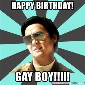 mr chow - HAPPY BIRTHDAY! GAY BOY!!!!!