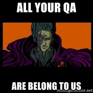 All your base are belong to us - all your qa are belong to us