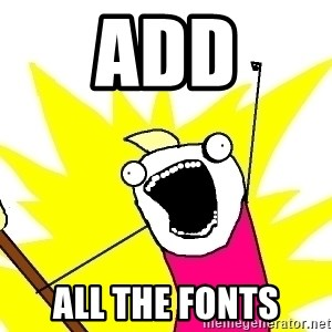X ALL THE THINGS - add all the fonts