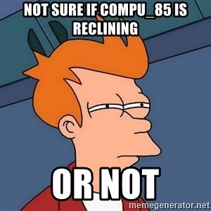 Futurama Fry - not sure if compu_85 is reclining or not