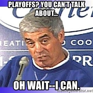 jim mora - playoffs? You can't talk about... Oh wait--I can.