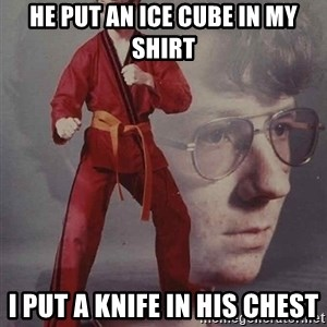 PTSD Karate Kyle - he put an ice cube in my shirt i put a knife in his chest