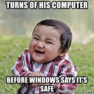 evil toddler kid2 - turns of his computer  before windows says it's safe