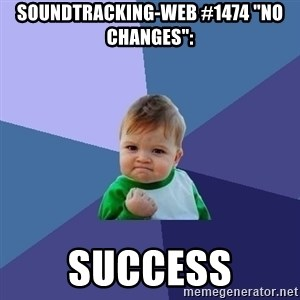 "Success Kid - soundtracking-web #1474 ""No changes"":  success"
