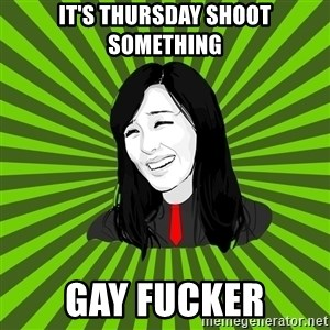 green fan - It's Thursday shoot something Gay fucker