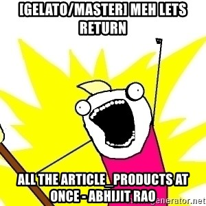 X ALL THE THINGS - [gelato/master] meh lets return all the article_products at once - Abhijit Rao