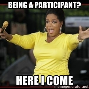 Overly-Excited Oprah!!!  - Being a participant? Here I come