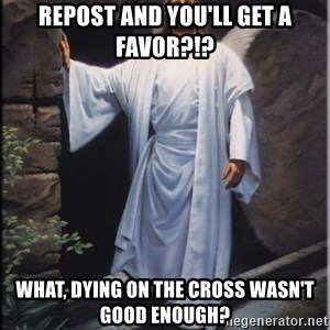 Hell Yeah Jesus - Repost and you'll get a favor?!? What, dying on the cross wasn't good enough?