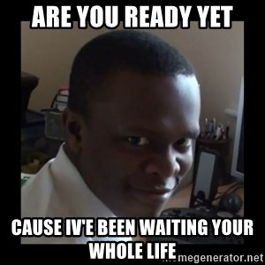 KSI RAPE  FACE - are you ready yet cause iv'e been waiting your whole life