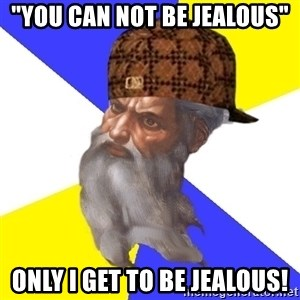 """Scumbag God - """"you can not be jealous"""" only i get to be jealous!"""
