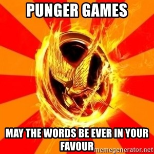 Typical fan of the hunger games - punger games may the words be ever in your favour