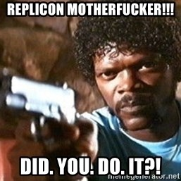 Pulp Fiction - REPLICON MOTHERFUCKER!!! DID. YOU. DO. IT?!