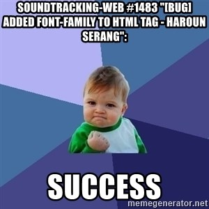 "Success Kid - soundtracking-web #1483 ""[BUG] Added font-family to html tag - Haroun Serang"":  success"