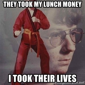 PTSD Karate Kyle - They took my lunch money I took their lives