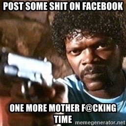 Pulp Fiction - Post some shit on Facebook One more mother f@cking time