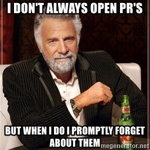The Most Interesting Man In The World - i don't always open PR's but when i do i promptly forget about them