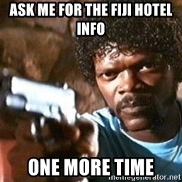 Pulp Fiction - ask me for the fiji hotel info one more time