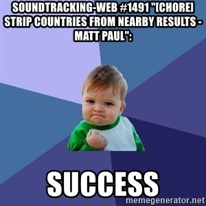 "Success Kid - soundtracking-web #1491 ""[CHORE] strip countries from nearby results - Matt Paul"":  success"