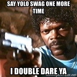 Pulp Fiction - Say Yolo Swag One More Time I Double dare YA