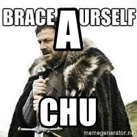 meme Brace yourself - a chu