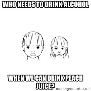 The Purest People in the World - who needs to drink alcohol when we can drink peach juice?