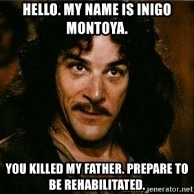 Pacifist Inigo Montoya - Hello. My name is Inigo Montoya. You killed my father. Prepare to be rehabilitated.