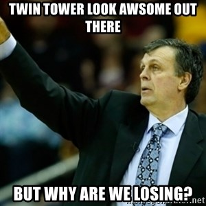 Kevin McFail Meme - twin tower look awsome out there but why are we losing?