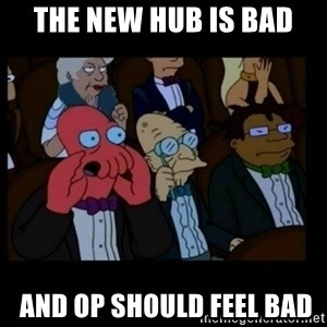 X is bad and you should feel bad - The new hub is bad  and OP should feel bad