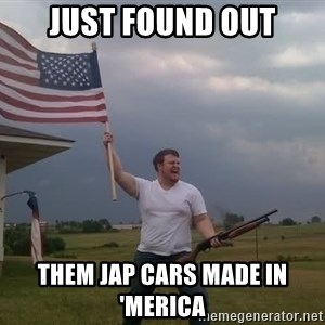 american flag shotgun guy - Just found out Them Jap cars made in 'Merica