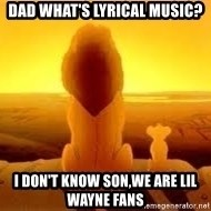 The Lion King - Dad what's lyrical music? I don't know son,We are lil wayne fans